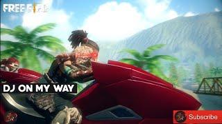 DJ On MY Way Terbaru - Version Garena Free Fire (Official Video Clip)