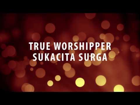 True Worshipper - Sukacita Surga