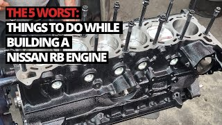The 5 worst things to do while building your first Nissan RB Engine
