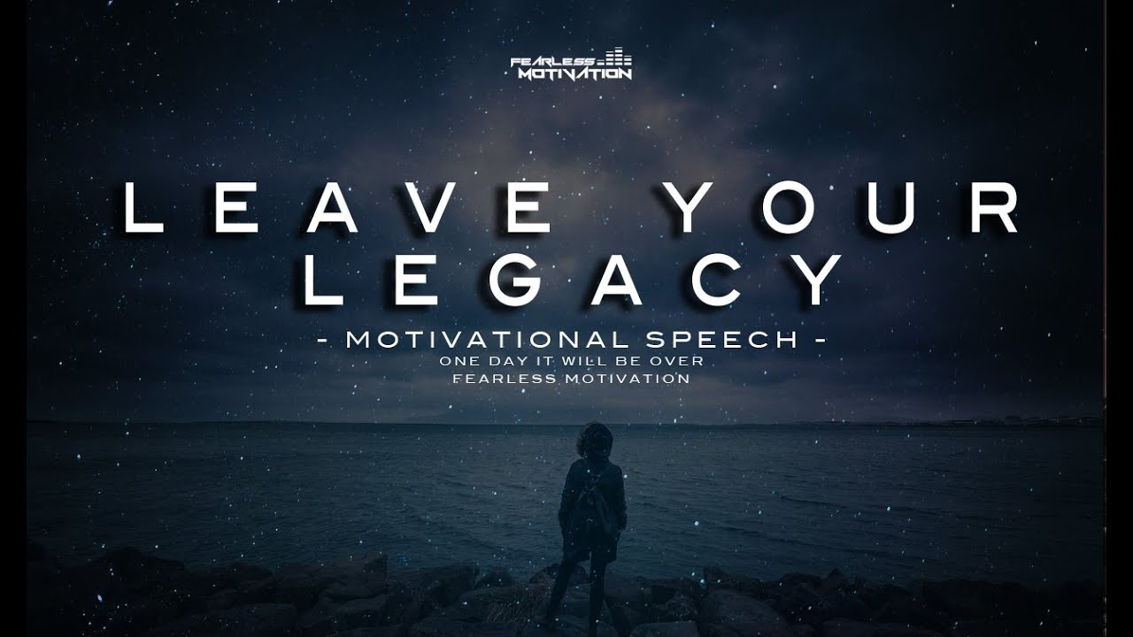 Leave Your Legacy - Motivational Speech