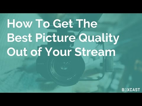 How To Get The Best Picture Quality For Your Stream
