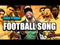 Download Chennai gana | Prabha - FOOTBALL SONG | 2017 | MUSIC  MP3 song and Music Video