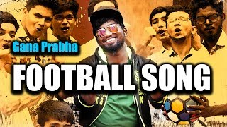 Chennai gana | Prabha - FOOTBALL SONG | 2017 | MUSIC VIDEO