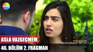 Asla Vazgeçmem 46.Bölüm 2.Fragman ᴴᴰ