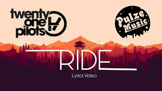 Twenty one pilots - Ride ( Pulze Remix )  |  Lyrics video