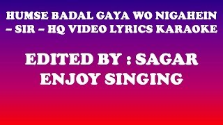 HUMSE BADAL GAYA WO NIGAHEIN - SIR - HQ VIDEO LYRICS KARAOKE
