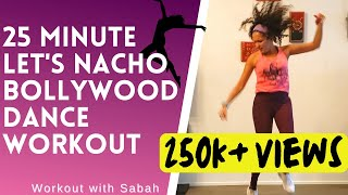 Let's nacho Bollywood High Intensity Dance Workout | 25 Minute | Low Impact incld | For Weight loss