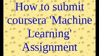 0.1 How to submit  coursera 'Machine Learning' Assignment thumbnail