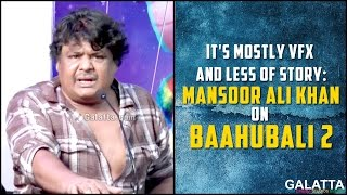 It's mostly VFX and less of story: Mansoor Ali Khan on Baahubali 2
