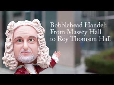 Bobblehead Handel: From Massey Hall To Roy Thomson Hall