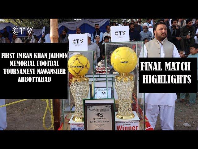 FINAL MATCH HIGHLIGHTS | FIRST IMRAN KHAN JADOON MEMORIAL FOOTBALL TOURNAMENT NAWANSHER ABBOTTABAD
