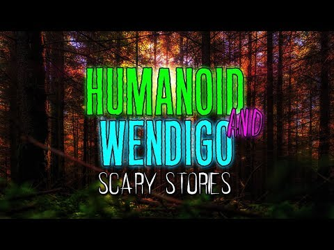 Repeat Scary Wendigo and Humanoid Stories [Cryptid Creatures