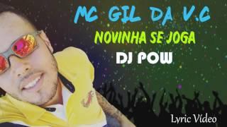 MC GIL da V.C - Novinha Se Joga (Lyric Vídeo) Lançamento 2017 DJ POW