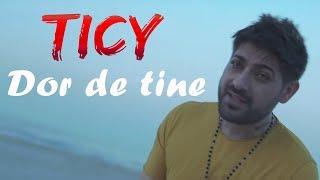TICY - Dor de tine (VIDEO NOU 2019)