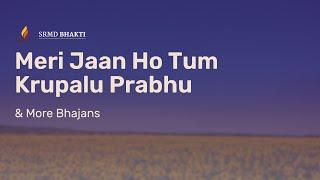 Meri Jaan Ho Tum Krupalu Prabhu & More Bhajans | 15-Minute Bhakti