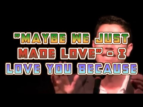 Maybe We Just Made Love - I Love You Because: CUT VERSION