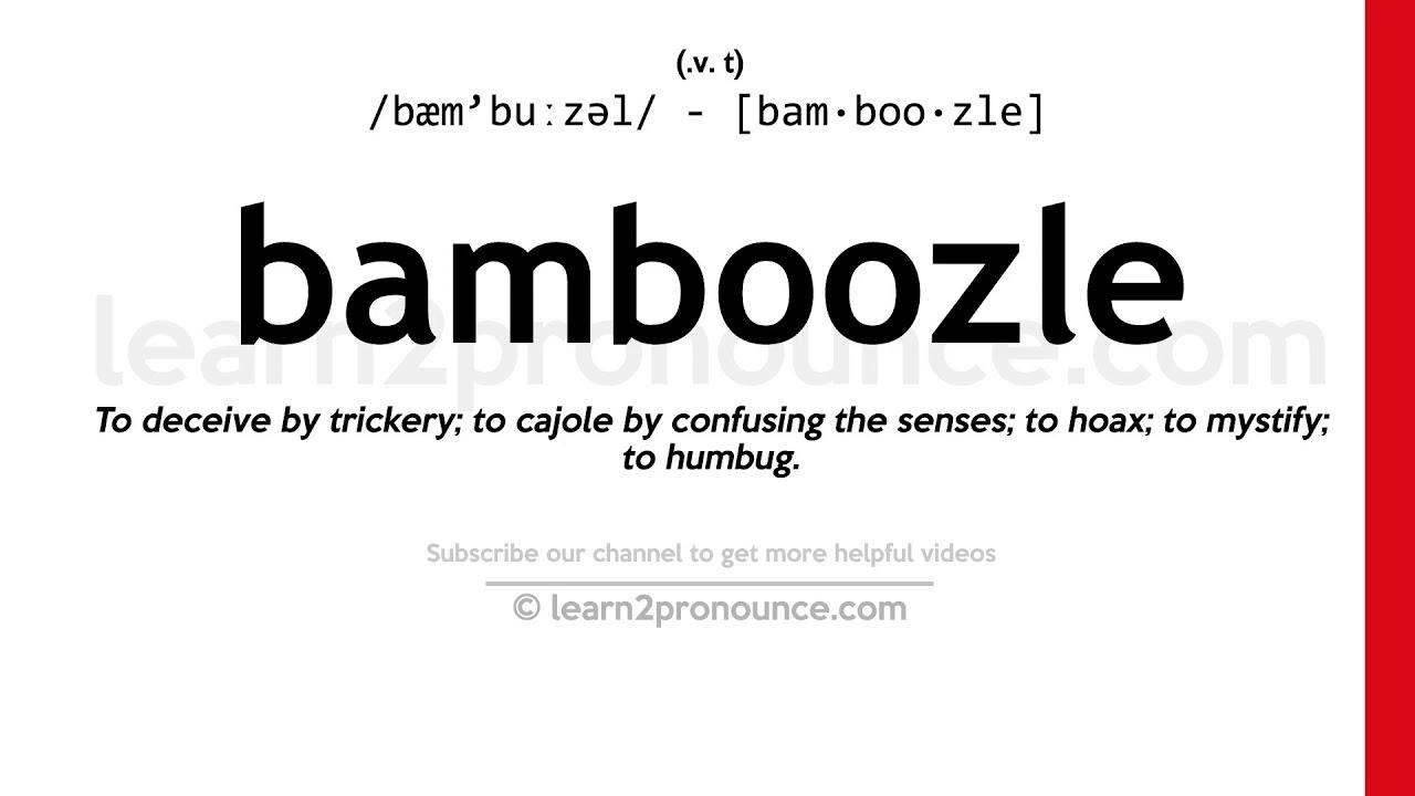 Pronunciation of Bamboozle   Definition of Bamboozle