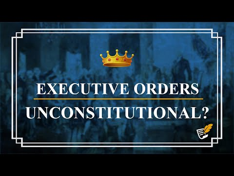Executive Orders Unconstitutional? | Constitution Corner