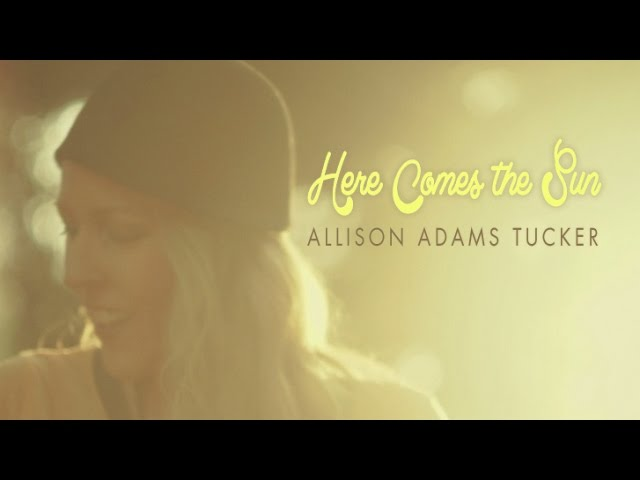Here Comes The Sun - Allison Adams Tucker Official Music Video