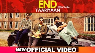 End Yaariyan (Official Video) | Ranjit Bawa | Sukhe Muzical Doctorz | High End Yaariyan
