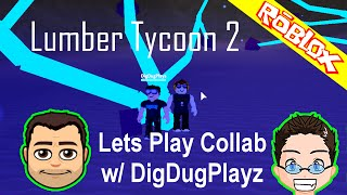 Roblox - Lumber Tycoon 2 - Lets Play Collab w/ DigDugPlays