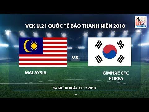 U.21 Quốc tế Báo Thanh Niên 2018   Malaysia - Gimhae CFC (Hàn Quốc)   Trực tiếp