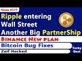 Ripple entering Wall Street, Binance New plan, Bitcoin Bug Fixes, Zaif Hacked