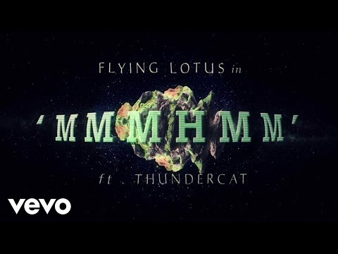 Flying Lotus - MmmHmm ft. Thundercat