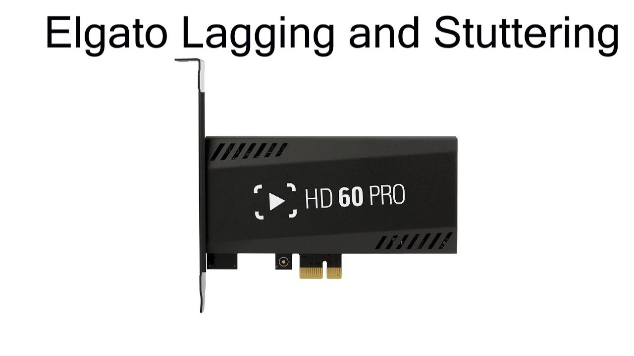 Elgato HD60 PRO Lagging and Stuttering