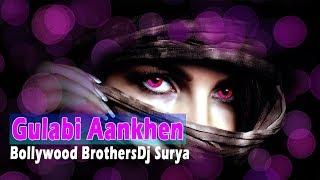 Gulabi Aankhen - Bollywood Brothers Remix & Dj Surya Remix
