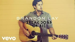 Brandon Lay Break Down On Me Audio.mp3