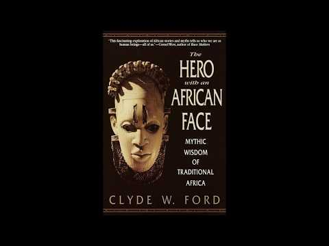 Mythic Wisdom of Traditional Africa The Hero with an African Face