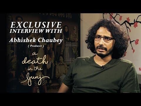 Producer Abhishek Chaubey Interview | A Death In The Gunj
