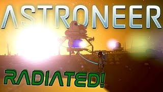 RADIATED PLANET SUCCESS! - Astroneer Gameplay Ep4