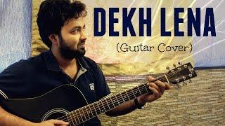 DEKH LENA | Tum Bin 2 | Cover Song | Arijit Singh & Tulsi Kumar | Guitar Cover by Sushant Gupta