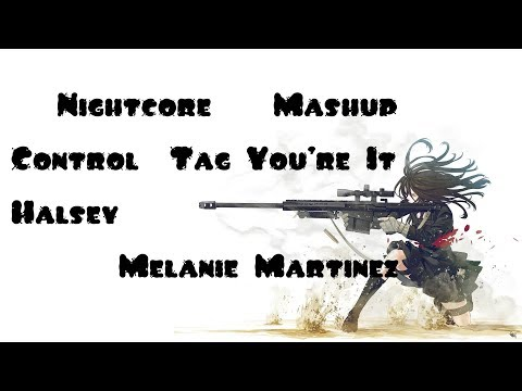 -Nightcore-[Mashup]- Control It- Halsey- Melanie Martinez-