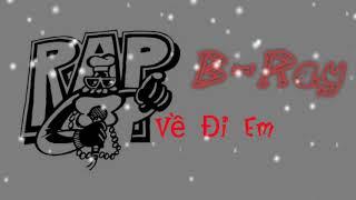 Về Đi Em - B Ray (video lyric) - Rap Việt