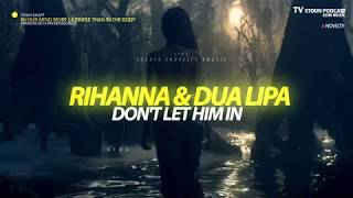 Rihanna, Dua Lipa - Don't Let Him In #MEGAMIX #LIVE #TV