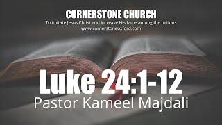 Luke 24:1-12 - Pastor Kameel Majdali