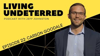 Acting with Intention with Carson Goodale   Living Undeterred Podcast