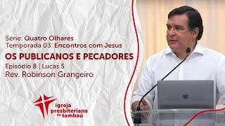 Os publicanos e pecadores - Lc 5:17-32 | Robinson Grangeiro | IPTambaú | 06/12/2020