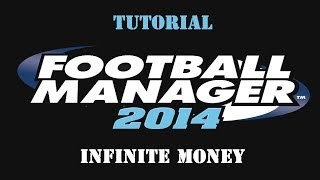 Football Manager 2014 | Tutorial | Infinite Money
