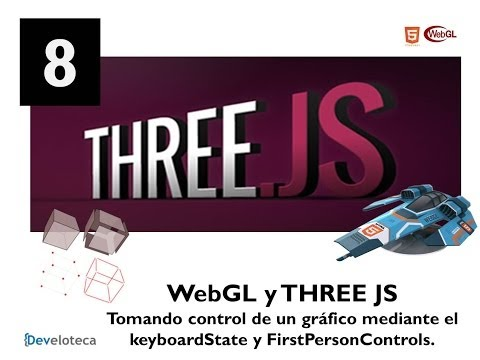 8.- Webgl y THREE.JS, - Tomando control con FirstPersonControls y keyboardState