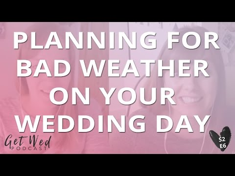 S2 E6: Planning For Bad Weather On Your Wedding Day