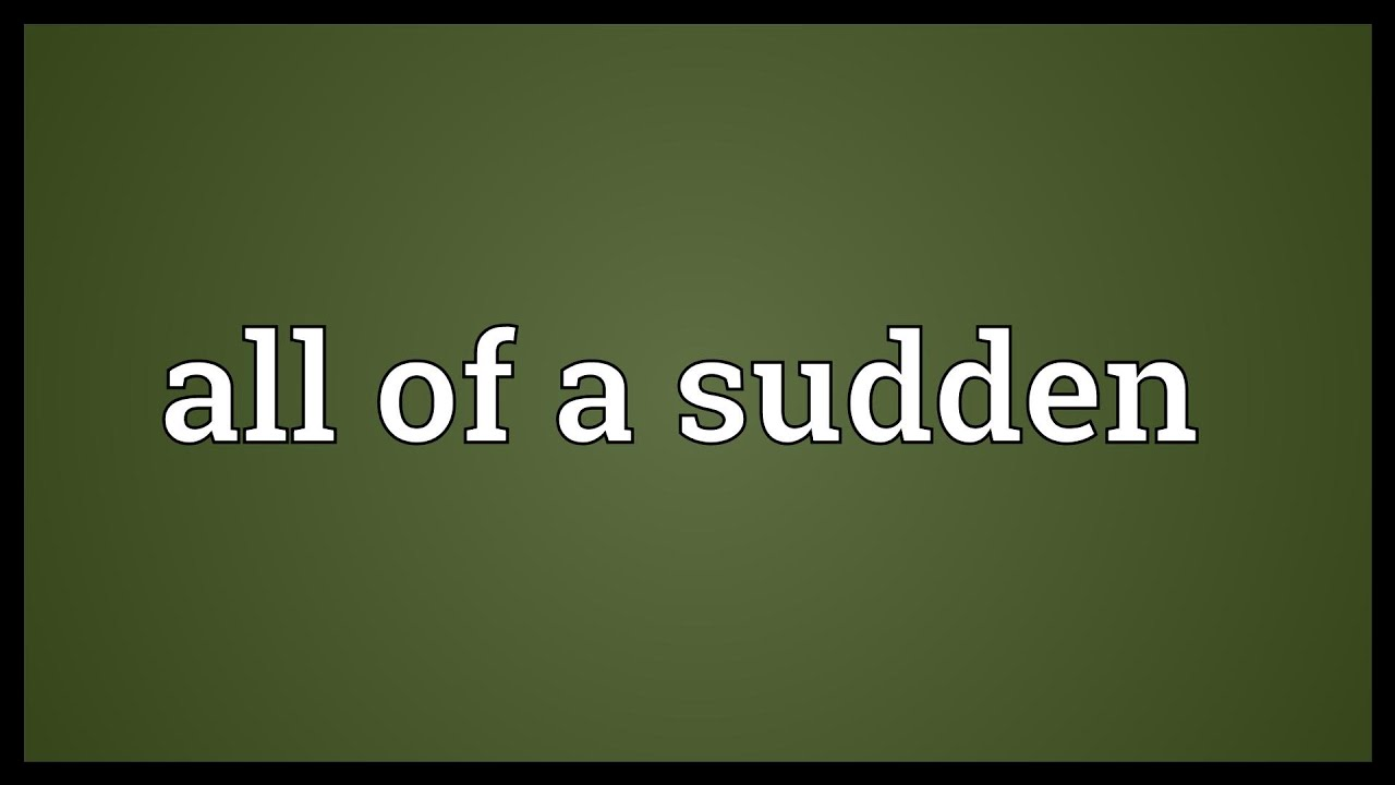 All of a sudden Meaning - YouTube