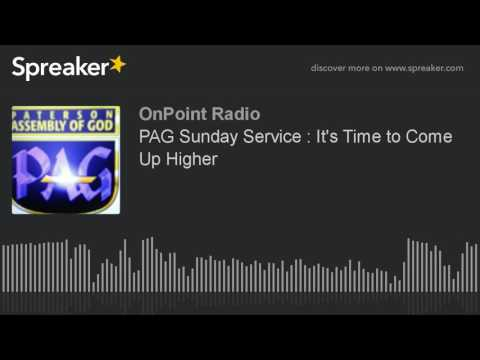 PAG Sunday Service : It's Time to Come Up Higher