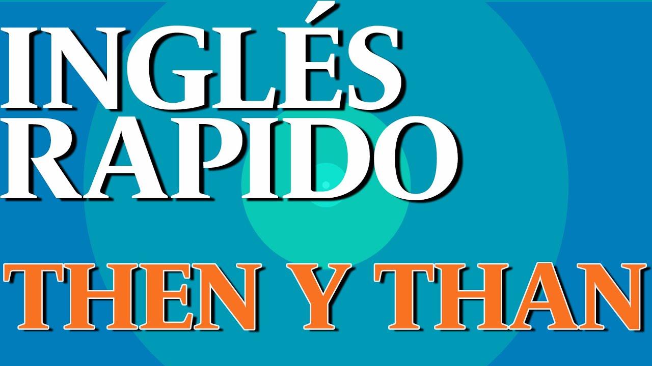 Inglés rapido then y than
