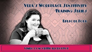 Vera's Workplace Sensitivity Training Series: Episode 4
