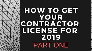 How To Get Your Contractor License For 2019  - Part One
