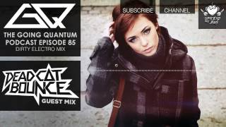 GQ Podcast - Dirty Electro Mix & Dead C∆T Bounce Guest Mix [Ep.85]